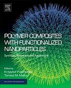 Polymer composites with functionalized nanoparticles : synthesis, properties, and applications