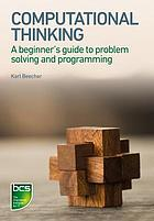 Computational Thinking : a beginner's guide to problem-solving and programming.