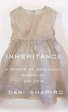 Inheritance : a memoir of genealogy, paternity, and love