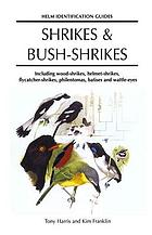 Shrikes and Bush-shrikes : Including Wood-shrikes, Helmet-shrikes, Shrike Flycatchers, Philentomas, Batises and Wattle-eyes.