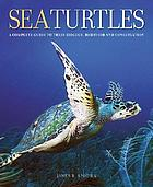 Sea turtles : a complete guide to their biology, behavior, and conservation