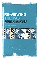 Re-Viewing the Past : the Uses of History in the Cinema of Imperial Japan.