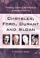 Chrysler, Ford, Durant and Sloan : founding giants of the American automotive industry.