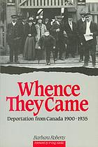 Whence They Came : Deportation from Canada 1900-1935.
