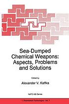 Sea-dumped chemical weapons : aspects, problems and solutions