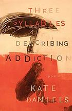 Three syllables describing addiction : poems
