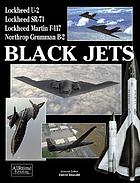Black jets : the development and operation of America's most secret warplanes