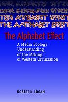 The alphabet effect : a media ecology understanding of the making of Western civilization