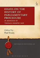 Essays on the history of parliamentary procedure : in honour of Thomas Erskine May