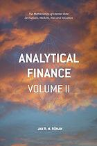 Analytical finance. Volume II, Mathematics of interest rate derivatives, markets, risk and valuation