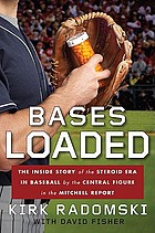 Bases loaded the inside story of the steroid era in baseball by the central figure in the Mitchell Report