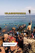 Islamophobia : religious intolerance against Muslims today