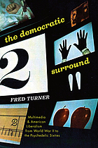 The democratic surround : multimedia & American liberalism from World War II to the psychedelic sixties