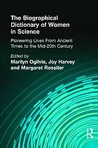 The biographical dictionary of women in science : pioneering lives from ancient times to the mid-20th century. Vol. 1, A-K