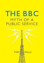 The BBC : myth of a public service