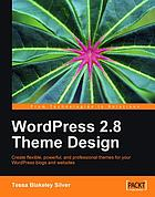 WordPress 2.8 theme design : create flexible, powerful, and professional themes for your WordPress blogs and websites