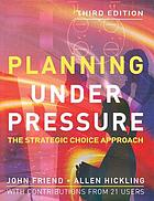 Planning under pressure : the strategic choice approach ; plus a new chapter containing invited contributions from 21 users