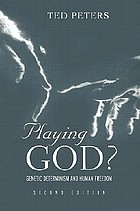 Playing God? : genetic determinism and human freedom