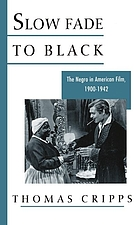 Slow fade to black : the Negro in American film, 1900-1942