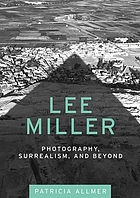 Lee Miller : photography, surrealism, and beyond