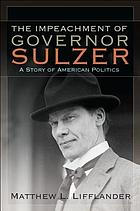 The impeachment of Governor Sulzer : a story of American politics