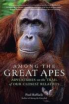 Among the great apes : adventures on the trail of our closest relatives