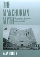The Manchurian myth : nationalism, resistance, and collaboration in modern China