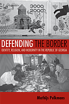 Defending the border : identity, religion, and modernity in the Republic of Georgia