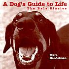 A dog's guide to life : the Bala diaries
