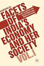 Facets of India's economy and her society. Volume 1, Recent economic and social history and political economy