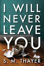 I will never leave you : a thriller