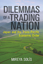 Dilemmas of a trading nation : Japan and the United States in the evolving Asia-Pacific order