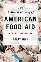 The political history of American food aid : an uneasy benevolence