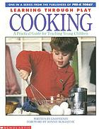 Learning through play. Cooking : a practical guide for teaching young children