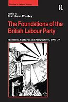 The foundations of the British Labour Party : identities, cultures and perspectives, 1900-39