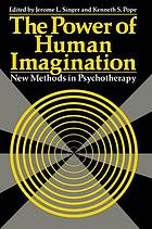 The power of human imagination : new methods in psychotherapy