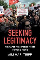 Seeking legitimacy : why Arab autocracies adopt women's rights
