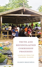 Truth and Reconciliation Commission processes : learning from the Solomon Islands