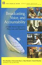 Broadcasting, voice, and accountability : a public interest approach to policy, law, and regulation