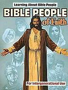 Bible people of faith : learning about Bible people : for intergenerational use