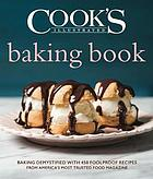 Cook's illustrated baking book : baking demystified with 450 foolproof recipes from America's most trusted food magazine