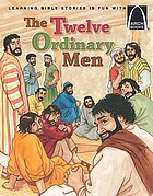 The twelve ordinary men : the story of Jesus and the Apostles, for children