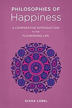 Philosophies of happiness : a comparative introduction to the flourishing life