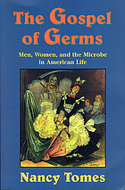 The gospel of germs : men, women, and the microbe in American life