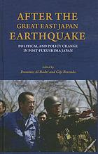 After the great East Japan earthquake : political and policy change in post-Fukushima Japan