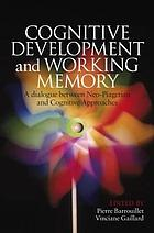 Cognitive development and working memory : a dialogue between neo-Piagetian and cognitive approaches