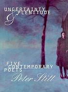 Uncertainty & plenitude : five contemporary poets