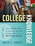 College knowledge : what it really takes for students to succeed and what we can do to get them ready