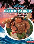 The Pacific Islands : A Moana Discovery Book