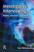 Investigative interviewing : rights, research and regulation